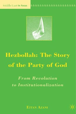 Book Hezbollah: The Story of the Party of God: From Revolution to Institutionalization by Eitan Azani