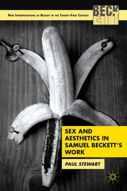 Book Sex And Aesthetics In Samuel Beckett's Work by P. Stewart