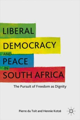 Book Liberal Democracy And Peace In South Africa: The Pursuit of Freedom as Dignity by Pierre du Toit