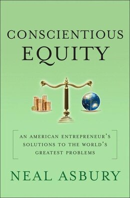 Book Conscientious Equity: An American Entrepreneur's Solutions to the World's Greatest Problems by Neal Asbury
