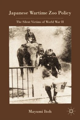 Book Japanese Wartime Zoo Policy: The Silent Victims of World War II by Mayumi Itoh