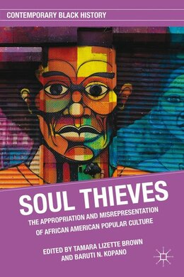 Book Soul Thieves: The Appropriation and Misrepresentation of African American Popular Culture by Baruti N. Kopano