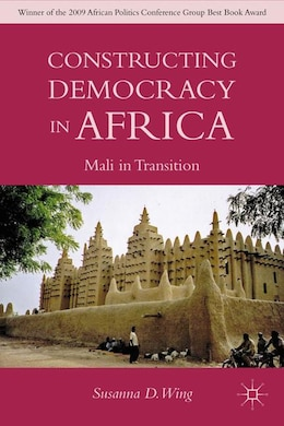 Book Constructing Democracy in Africa: Mali in Transition by Susanna D. Wing