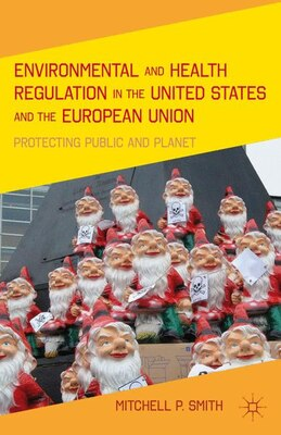 Book Environmental and Health Regulation in the United States and the European Union: Protecting Public… by Mitchell P. Smith