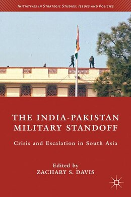 Book The India-Pakistan Military Standoff: Crisis and Escalation in South Asia by Zachary S Davis