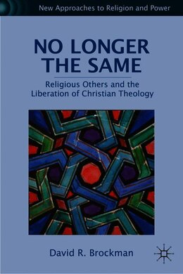 Book No Longer the Same: Religious Others and the Liberation of Christian Theology by D. Brockman