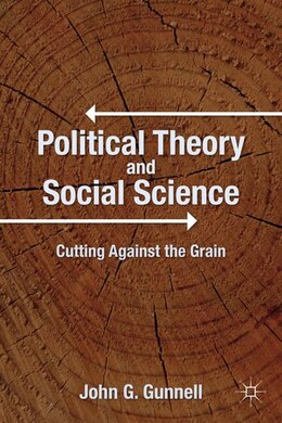 Book Political Theory And Social Science: Cutting Against the Grain by John G. Gunnell