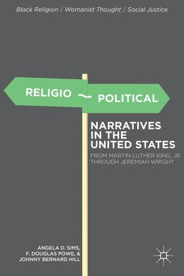 Book Religio-Political Narratives in the United States: From Martin Luther King, Jr. to Jeremiah Wright by Angela D. Sims