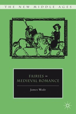 Book Fairies in Medieval Romance by James Wade