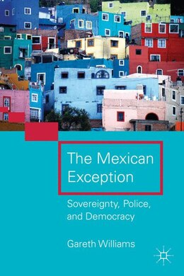 Book The Mexican Exception: Sovereignty, Police, and Democracy by G. Williams
