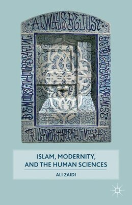 Book Islam, Modernity, And The Human Sciences by Ali Zaidi