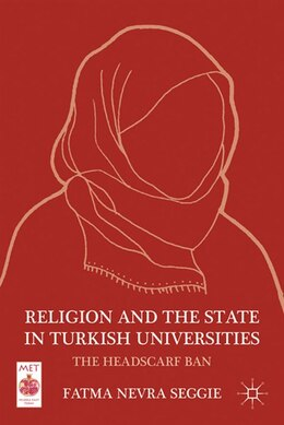 Book Religion And The State In Turkish Universities: The Headscarf Ban by F. Seggie
