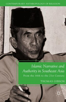 Book Islamic Narrative And Authority In Southeast Asia: From the 16th to the 21st Century by Thomas Gibson