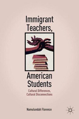 Book Immigrant Teachers, American Students: Cultural Differences, Cultural Disconnections by Namulundah Florence