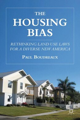 Book The Housing Bias: Rethinking Land Use Laws for a Diverse New America by P. Boudreaux