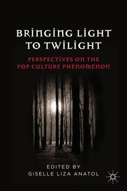 Book Bringing Light To Twilight: Perspectives on a Pop Culture Phenomenon by Giselle Liza Anatol