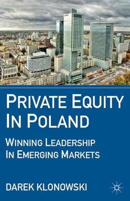 Book Private Equity In Poland: Winning Leadership In Emerging Markets by Darek Klonowski