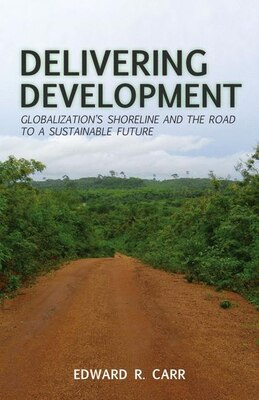 Book Delivering Development: Globalization's Shoreline and the Road to a Sustainable Future by Edward R. Carr