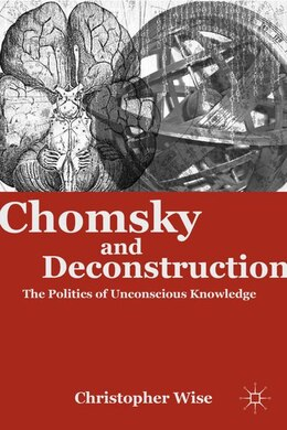 Book Chomsky and Deconstruction: The Politics of Unconscious Knowledge by Christopher Wise