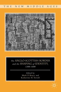 Book The Anglo-Scottish Border and the Shaping of Identity, 1300-1600 by Katherine H. Terrell