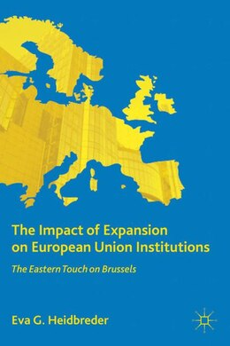 Book The Impact of Expansion on European Union Institutions: The Eastern Touch on Brussels by Eva G. Heidbreder