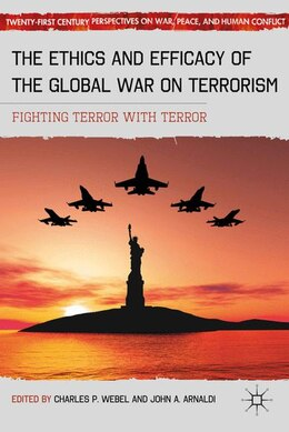 Book The Ethics and Efficacy of the Global War on Terrorism: Fighting Terror with Terror by Charles P. Webel