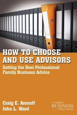 Book How to Choose and Use Advisors: Getting the Best Professional Family Business Advice by Craig E Aronoff