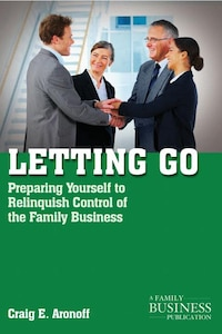 Letting Go: Preparing Yourself to Relinquish Control of the Family Business