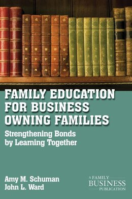 Book Family Education For Business-Owning Families: Strengthening Bonds By Learning Together by Amy M. Schuman