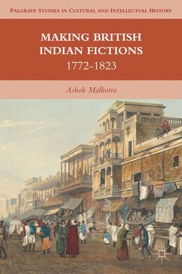 Book Making British Indian Fictions: 1772-1823 by Ashok Malhotra