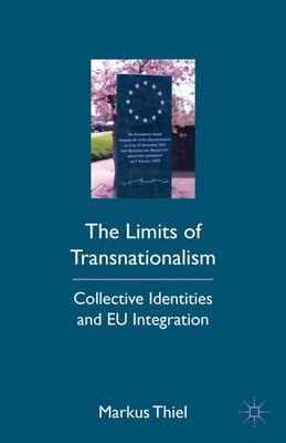 Book The Limits of Transnationalism: Collective Identities and EU Integration by Markus Thiel