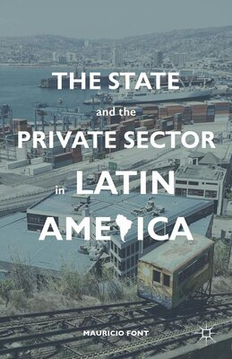 Book The State and the Private Sector in Latin America: The Shift to Partnership by Mauricio Font