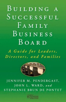 Book Building a Successful Family Business Board: A Guide for Leaders, Directors, and Families by Jennifer M. Pendergast