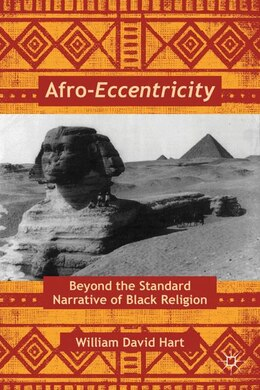 Book Afro-Eccentricity: Beyond the Standard Narrative of Black Religion by William David Hart