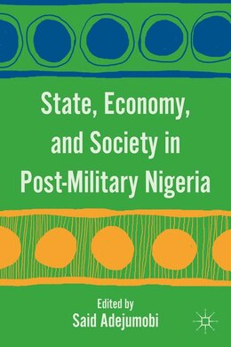Book State, Economy, And Society In Post-Military Nigeria by Said Adejumobi