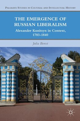 Book The Emergence of Russian Liberalism: Alexander Kunitsyn in Context, 1783-1840 by Julia Berest