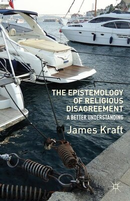 Book The Epistemology of Religious Disagreement: A Better Understanding by J. Kraft