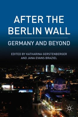 Book After The Berlin Wall: Germany and Beyond by Katharina Gerstenberger