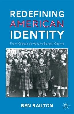 Book Redefining American Identity: From Cabeza de Vaca to Barack Obama by Benjamin Railton