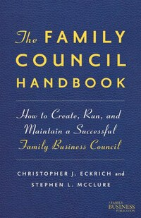 The Family Council Handbook: How to Create, Run, and Maintain a Successful Family Business Council