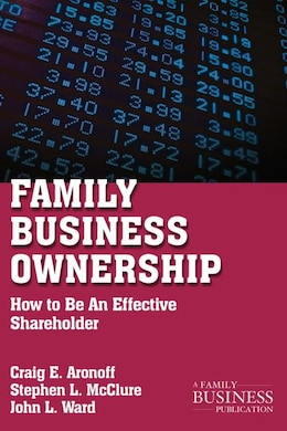 Book Family Business Ownership: How to Be An Effective Shareholder by John L. Ward