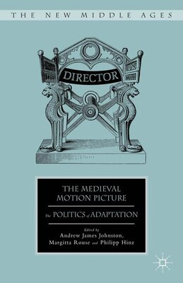 Book The Medieval Motion Picture: The Politics of Adaptation by Andrew James Johnston