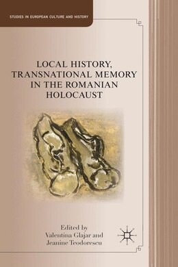 Book Local History, Transnational Memory In The Romanian Holocaust by Jeanine Teodorescu