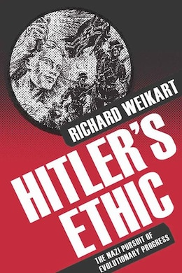 Book Hitler's Ethic: The Nazi Pursuit of Evolutionary Progress by Richard Weikart
