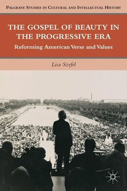 Book The Gospel of Beauty in the Progressive Era: Reforming American Verse and Values by Lisa Szefel