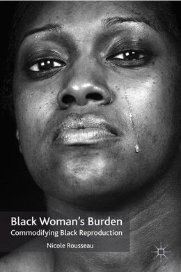 Book Black Woman's Burden: Commodifying Black Reproduction by Nicole Rousseau
