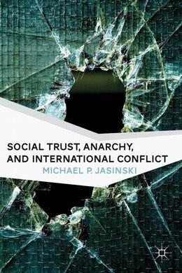 Book Social Trust, Anarchy, And International Conflict by Michael P. Jasinski