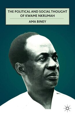 Book The Political and Social Thought of Kwame Nkrumah by A. Biney