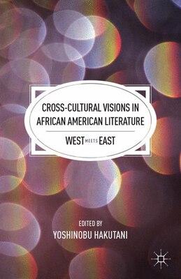 Book Cross-Cultural Visions in African American Literature: West Meets East by Yoshinobu Hakutani