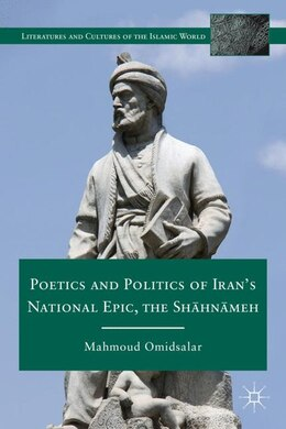 Book Poetics and Politics of Iran's National Epic, the Shahnameh by Mahmoud Omidsalar
